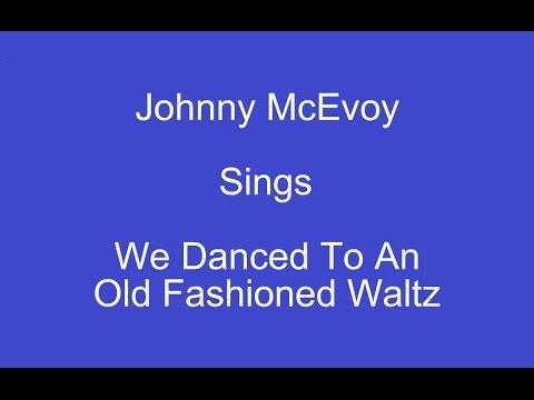 We Danced To An Old Fashioned Waltz + On Screen Lyrics --- Johnny McEvoy