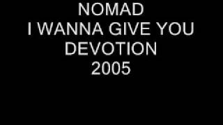 Nomad - I Wanna Give You Devotion (2005 Remix)