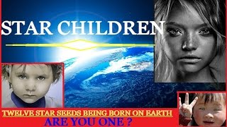 STAR CHILDREN being BORN - HOW to KNOW if YOU are ONE