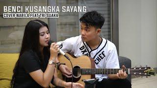 Download lagu BENCI KUSANGKA SAYANG - SONIA COVER BY NABILA MAHARANI FEAT TRI SUAKA