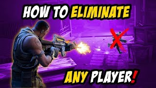 How to Eliminate ANY player in Fornite! - Fortnite Battle Royal - Project Incursus