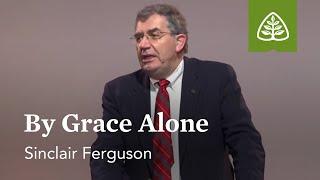 Sinclair Ferguson: By Grace Alone