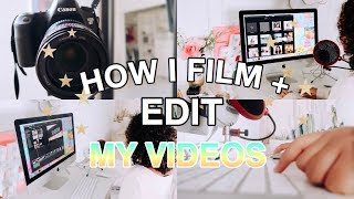 How I Film + Edit My Videos