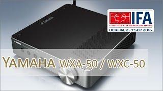 IFA 2016: Yamaha WXC-50 und WXA-50 Verstärker - Hands on