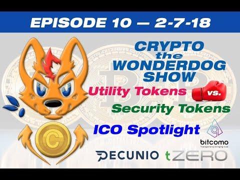 E10 - Crypto the WonderDog Show -2-7-18 - Utility vs. Security - ICOs- tZERO, Pecunio & bitcomo