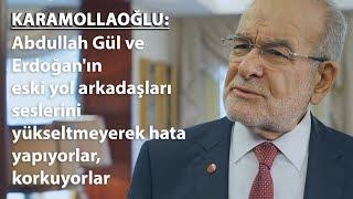 Karamollaoğlu: Gül ve Erdoğan'ın eski arkadaşları seslerini yükseltmeyerek hata yapıyor, korkuyorlar