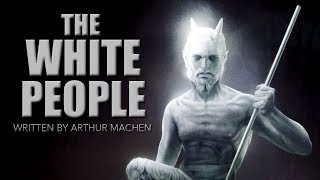 """""""The White People"""" classic fiction by Arthur Machen ― Chilling Tales for Dark Nights"""