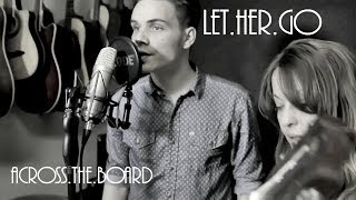 Let Her Go by Passenger -- (Cover by Across The Board)