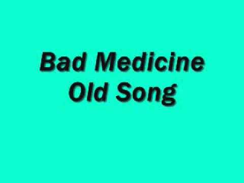 Bad Medicine-Old Song