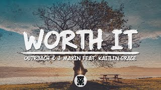 Outr3ach &amp J-Marin - Worth It (feat. Kaitlin Grace) (Lyrics Video)