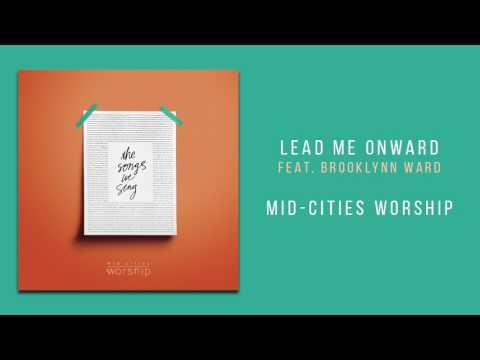 """Mid-Cities Worship - """"Lead Me Onward, Feat. Brooklynn Ward"""""""