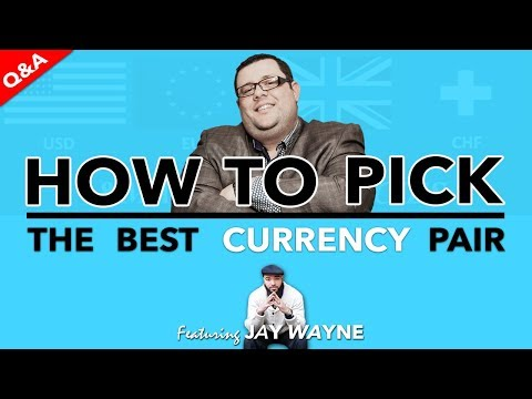 How To Pick The Best Currency Pair To Trade - FOREX