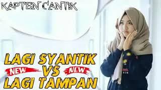 Kapten Cantik.DJ LAGI TAMVAN VS Lg SYANTIK