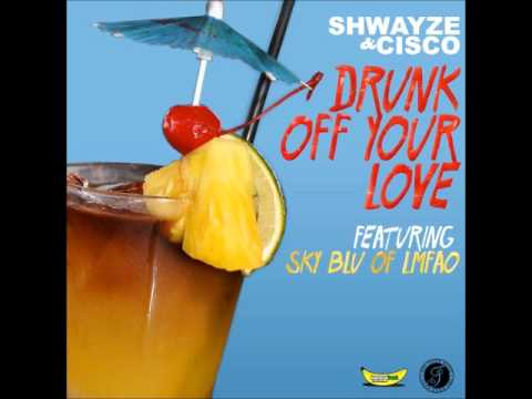 Shwayze & Cisco - Drunk Off Your Love (feat. Sky Blu of LMFAO)
