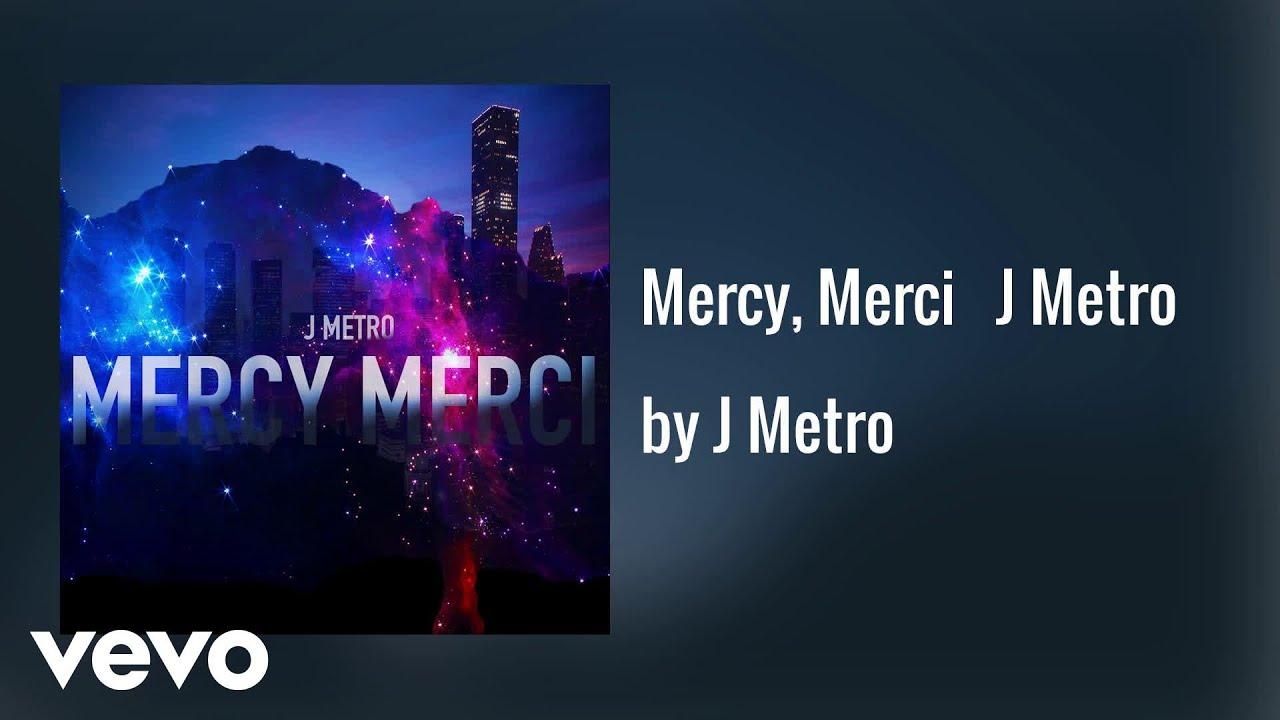 J Metro - Mercy, Merci   J Metro (AUDIO)