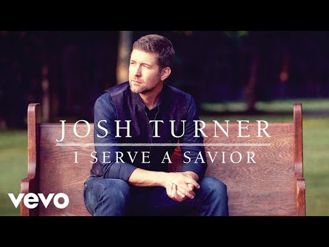 Josh Turner - I Serve A Savior (Official Audio)