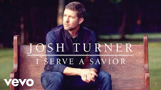 Josh Turner - I Serve A Savior (Official Audio) YouTube Videos