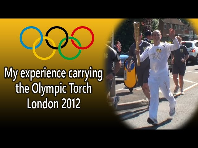 My Experience Carrying the Olympic Torch - London 2012