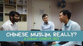 Chinese Muslim, Really? - Comedy Skit