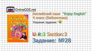 """Unit 2 Section 3 Задание №28 - Английский язык """"Enjoy English"""" 4 класс (Биболетова)"""
