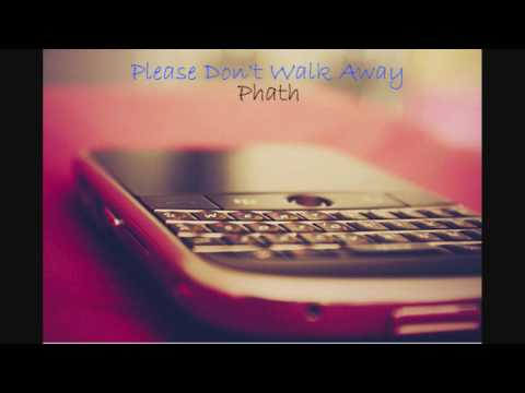 Please Don't Walk Away - Phath