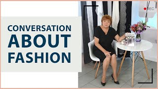 Let's talk about fashion. What is out of fashion and how to be fashionable