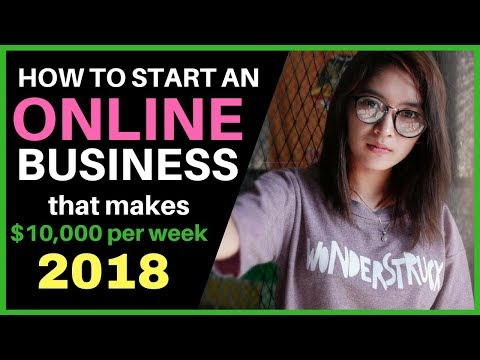 How To Start An Online Business That Makes $10,000 PER WEEK In 2018