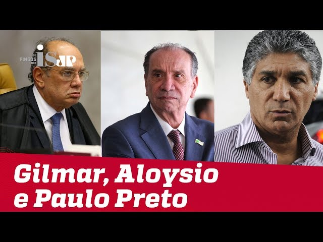 Lava Jato x Gilmar Mendes, Aloysio Nunes e Paulo Preto