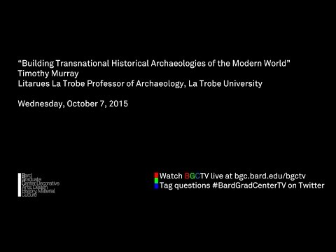 Timothy Murray--Building Transnational Historical Archaeologies of the Modern World