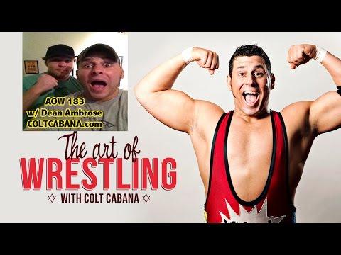 Dean Ambrose - Art of Wrestling Ep 183 w/ Colt Cabana