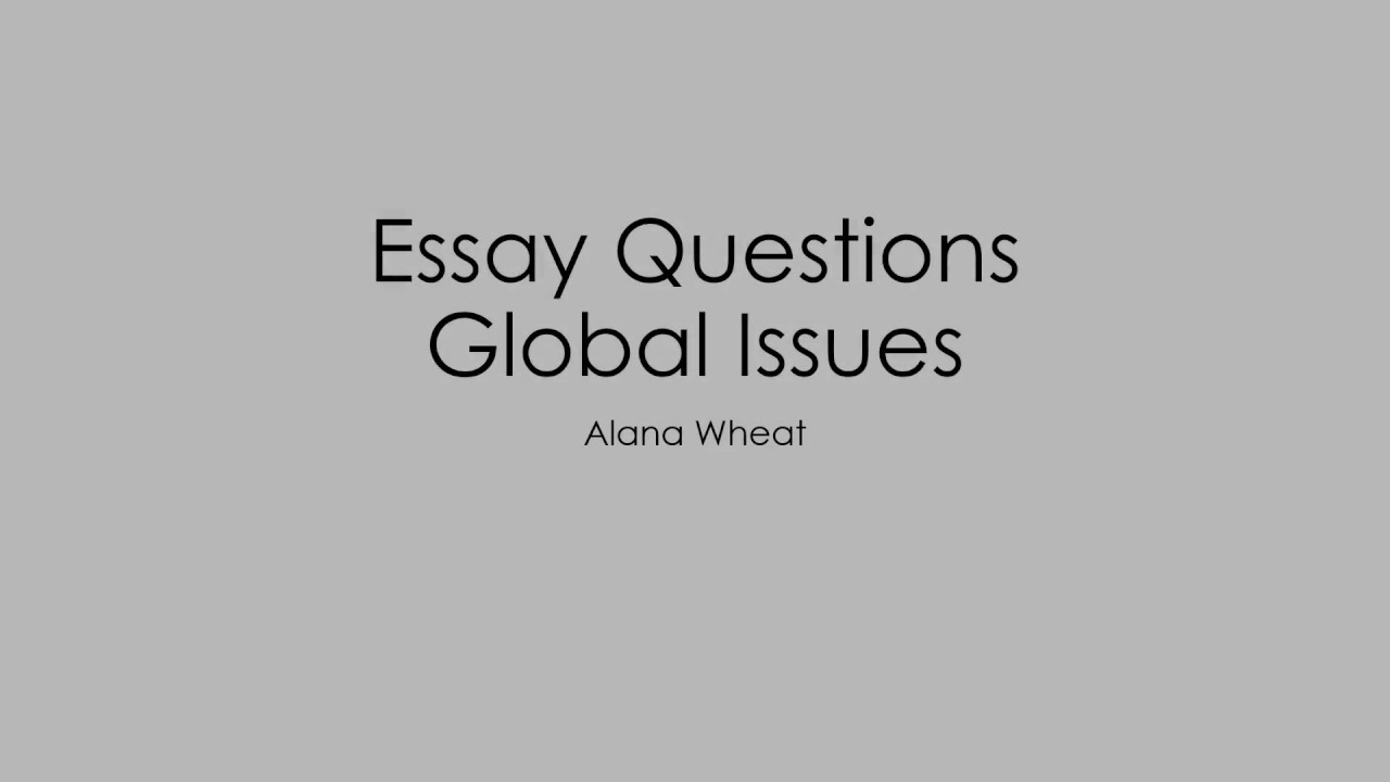 High School Reflective Essay Examples Global Issues  Essay Questions Last Year Of High School Essay also Essays For Kids In English Global Issues  Essay Questions  Youtube Healthy Foods Essay