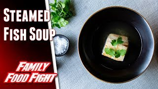 Steamed Fish Soup : Video recipe | Family Food Fight 2018