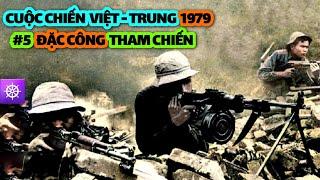 Chiến tranh Biên giới Việt Trung 1979   Tập 5: ĐẶC CÔNG THAM CHIẾN