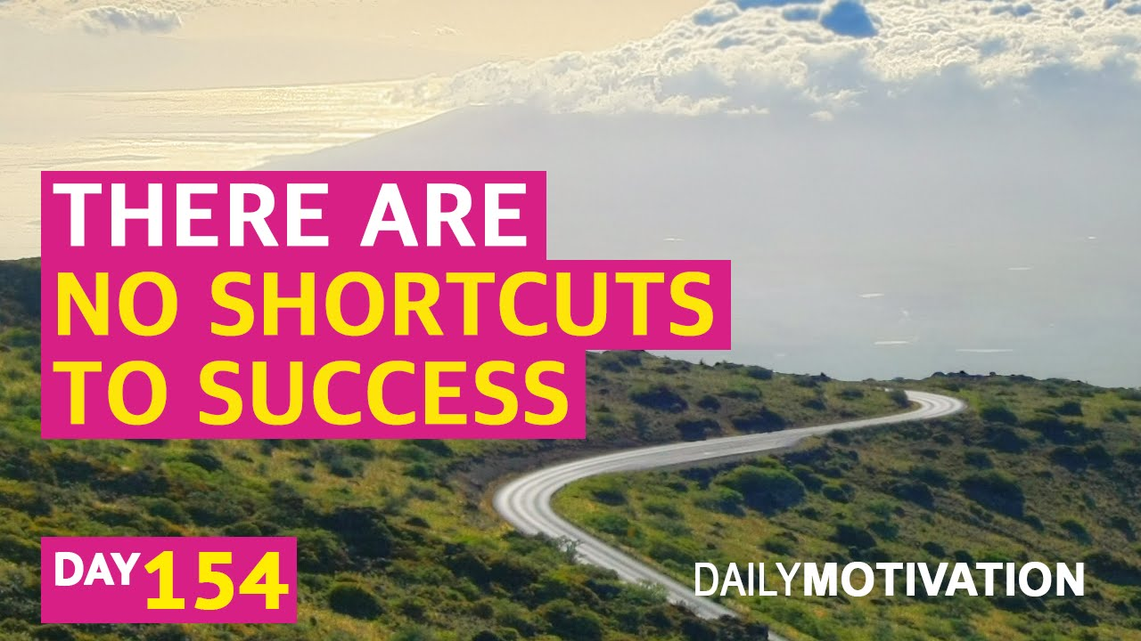 There Are No Shortcuts To Success 154 Youtube