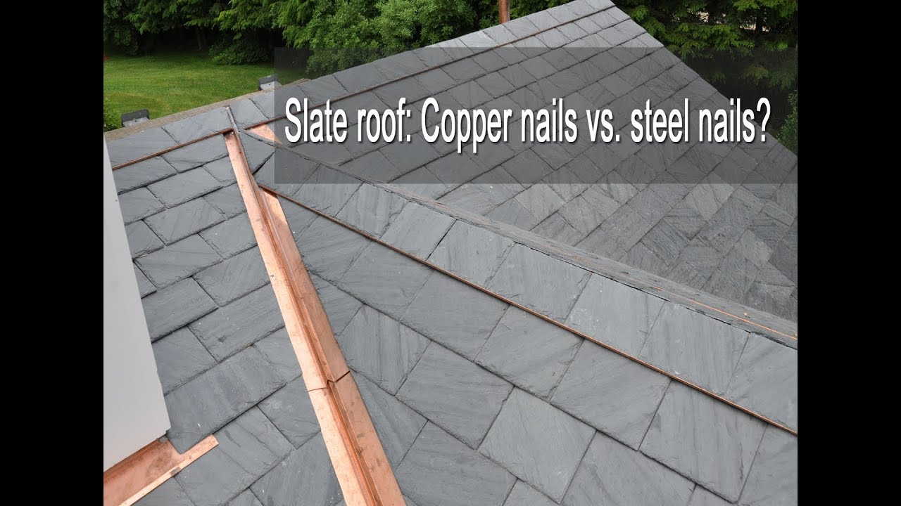 Slate Roof Copper Nails Vs Steel Nails Youtube