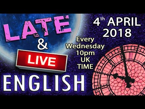 Learning English - Late and Live - 4th APRIL 2018 - Interactive chat - Improve your listening