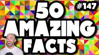 50 AMAZING Facts to Blow Your Mind! #147