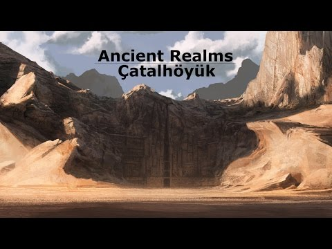 Ancient Realms - Çatalhöyük (January 2017)