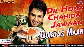 Dil Hona Chahida Jawaan - Gurdas Maan | Superhit Punjabi Album Songs | AUDIO JUKEBOX