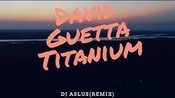 David Guetta ft.Sia Titanium(Dj Aslus Remix)