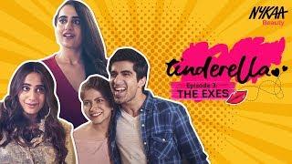 Tinderella | Webseries | Episode 3 - The Exes | Nykaa