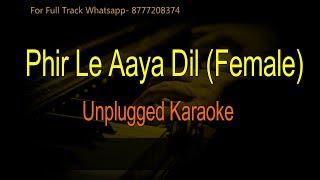 Phir Le Aaya Dil (Female Version)- Unplugged Karaoke- Barfi