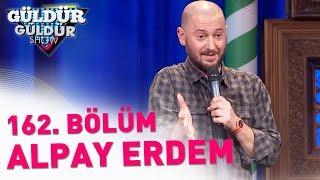 Güldür Güldür Show 162. Bölüm | Alpay Erdem