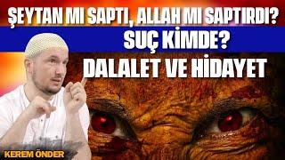 Şeytan mı saptı, Allah mı saptırdı? Suç kimde? - Dalalet ve hidayet / Kerem Önder