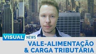 REDUÇÃO DA CARGA TRIBUTÁRIA & VALE-ALIMENTAÇÃO | Visual News