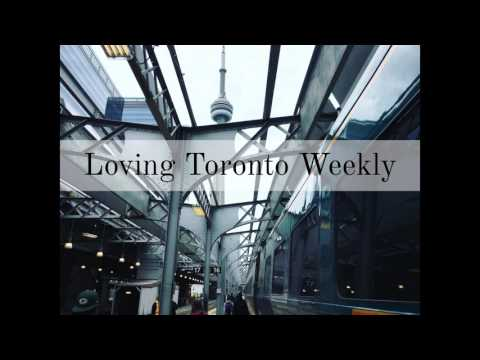 Introducing the Loving Toronto Weekly Series