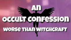 An Occult Confession--Worse Than Witchcraft