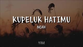 Noah - Kupeluk Hatimu Lirik
