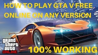 HOW TO PLAY GTA V ONLINE FOR FREE ON ANY VERSION 2020 | 100% WORKING METHOD