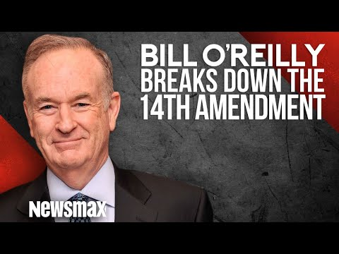 Bill O'Reilly Breaks Down the 14th Amendment